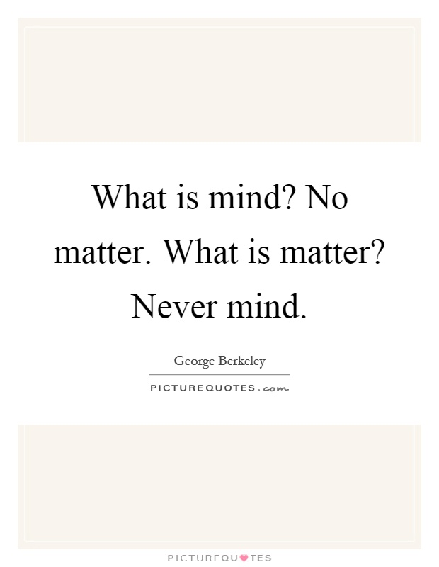 What is mind? No matter. What is matter? Never mind Picture Quote #1