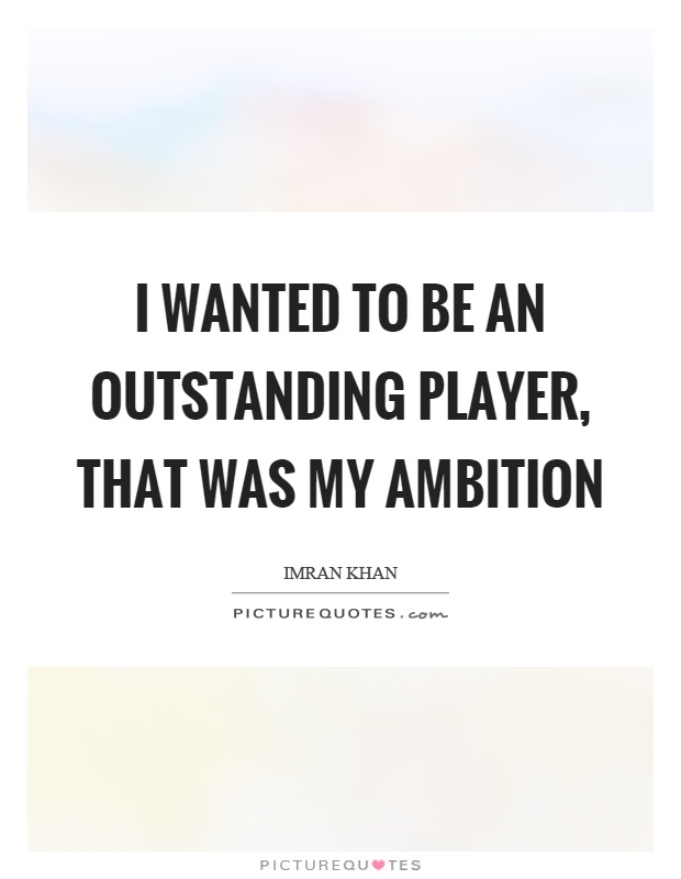 I wanted to be an outstanding player, that was my ambition Picture Quote #1