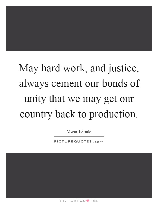 May hard work, and justice, always cement our bonds of unity that we may get our country back to production Picture Quote #1