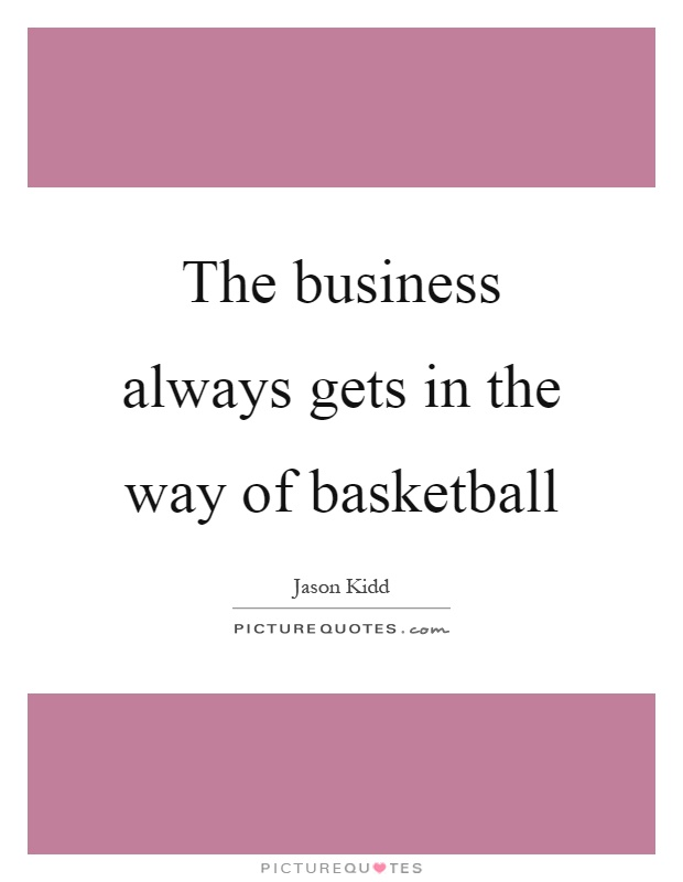 The business always gets in the way of basketball Picture Quote #1
