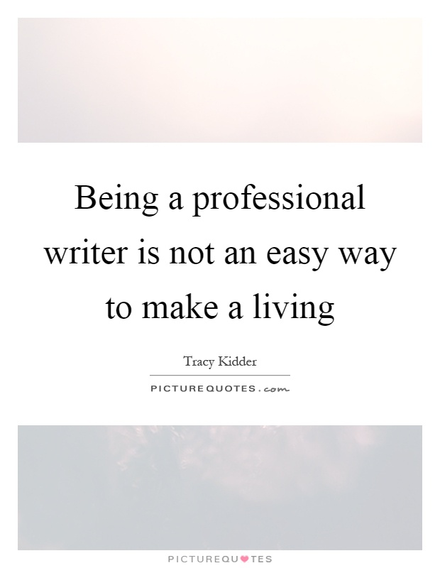Being a professional writer is not an easy way to make a living Picture Quote #1