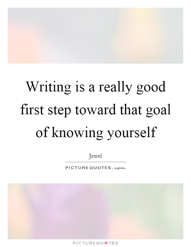 Writing is a really good first step toward that goal of knowing yourself Picture Quote #1