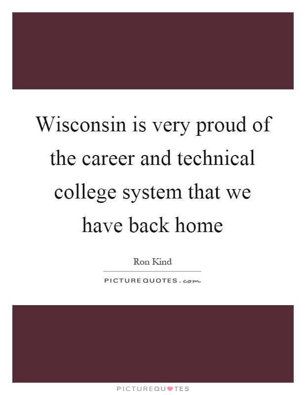 Wisconsin is very proud of the career and technical college system that we have back home Picture Quote #1