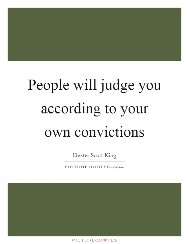 People will judge you according to your own convictions Picture Quote #1