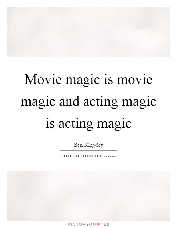 Movie magic is movie magic and acting magic is acting magic Picture Quote #1