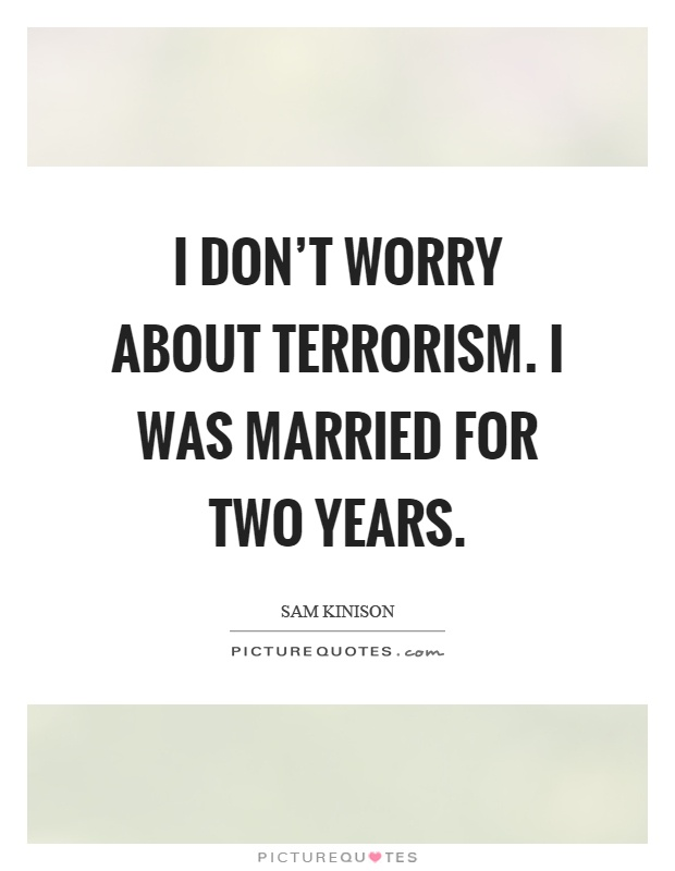 I don't worry about terrorism. I was married for two years Picture Quote #1