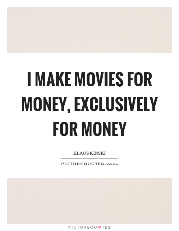 I make movies for money, exclusively for money Picture Quote #1