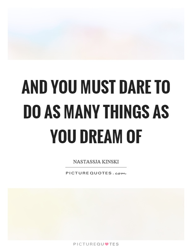And you must dare to do as many things as you dream of Picture Quote #1