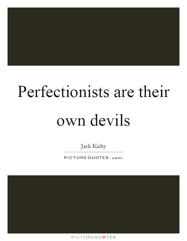Perfectionists are their own devils Picture Quote #1
