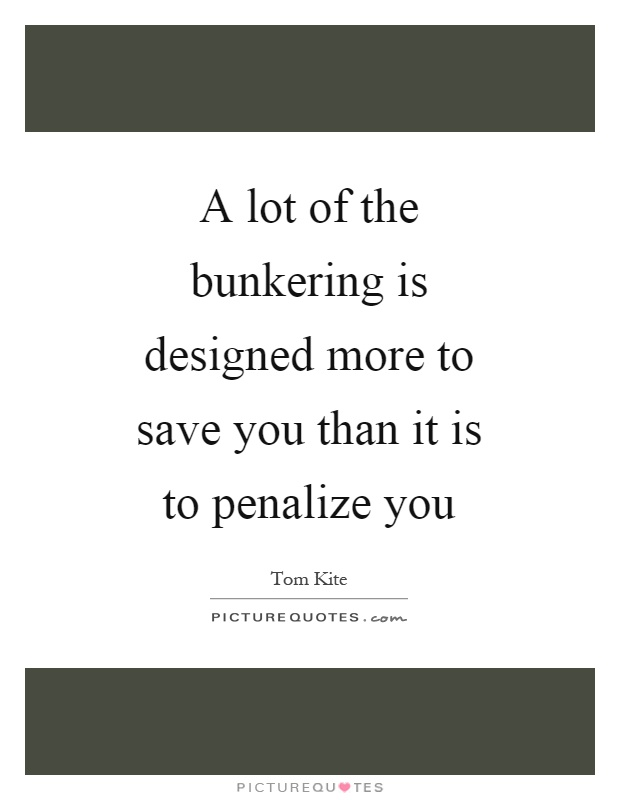 A lot of the bunkering is designed more to save you than it is to penalize you Picture Quote #1
