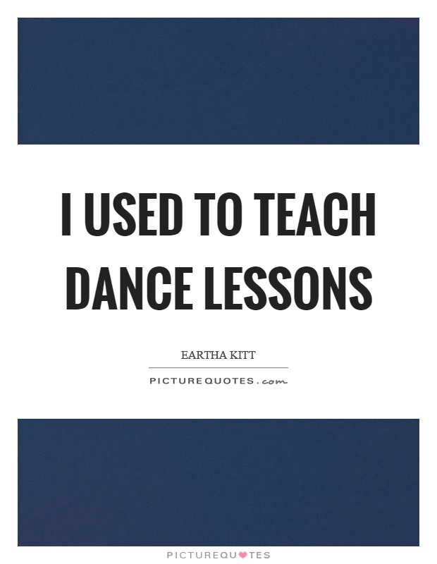 I used to teach dance lessons Picture Quote #1