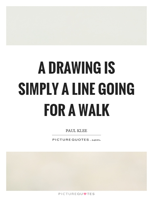 Drawing Smooth Lines Quotes : A drawing is simply line going for walk picture quotes