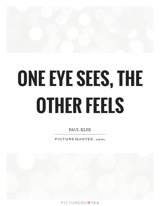 One eye sees, the other feels Picture Quote #1