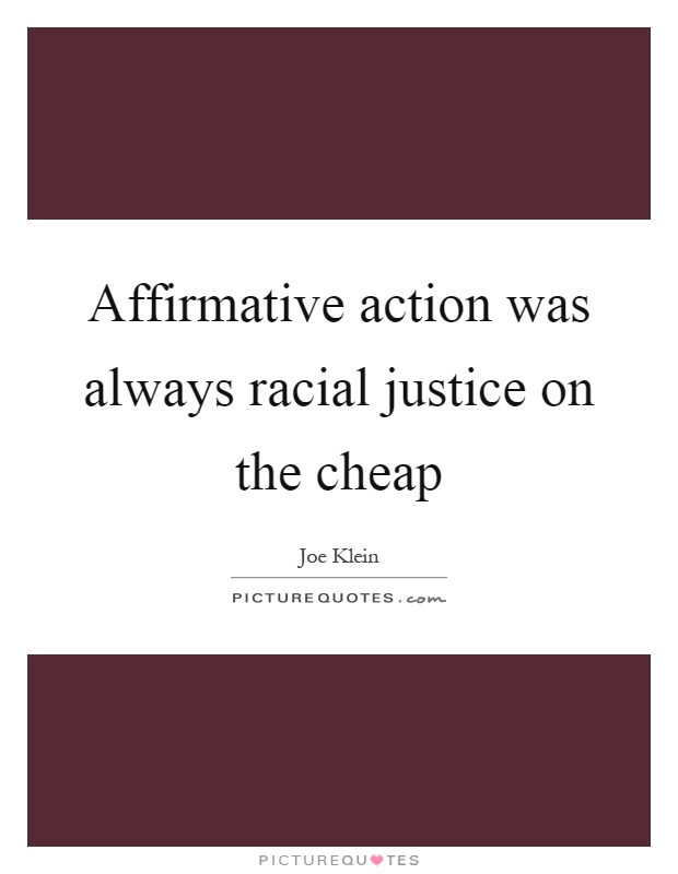 Affirmative action was always racial justice on the cheap Picture Quote #1