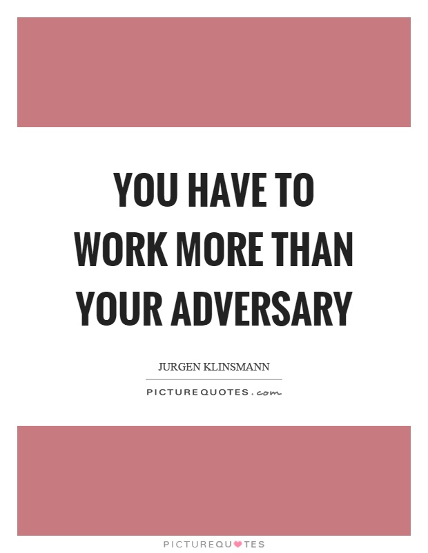 You have to work more than your adversary Picture Quote #1