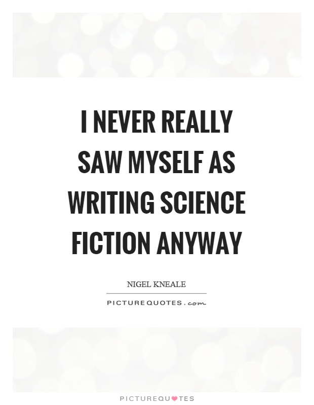 I never really saw myself as writing science fiction anyway Picture Quote #1