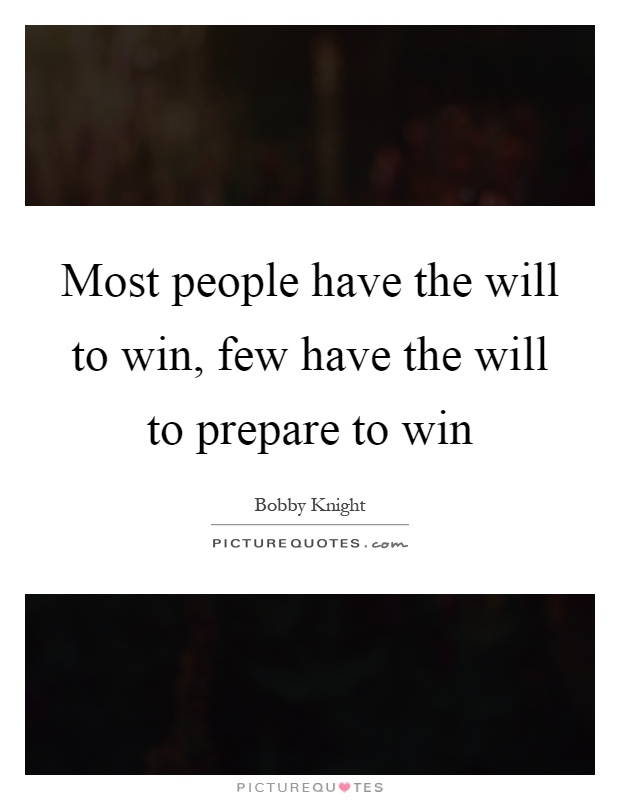 Most people have the will to win, few have the will to prepare to win Picture Quote #1