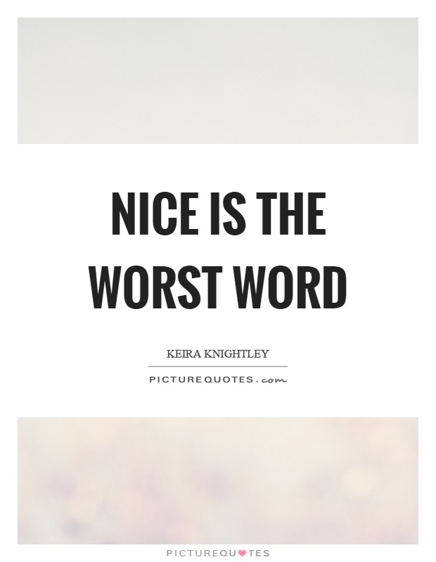 Nice is the worst word Picture Quote #1