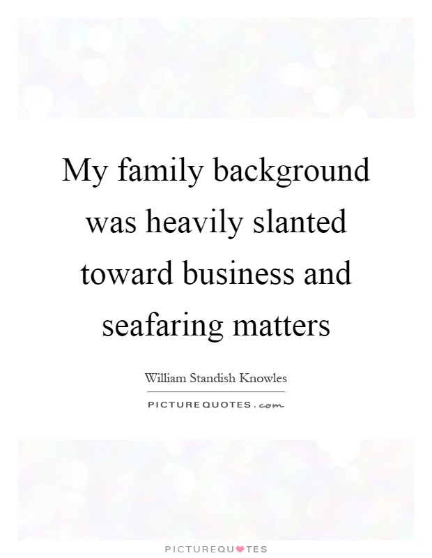 My family background was heavily slanted toward business and seafaring matters Picture Quote #1