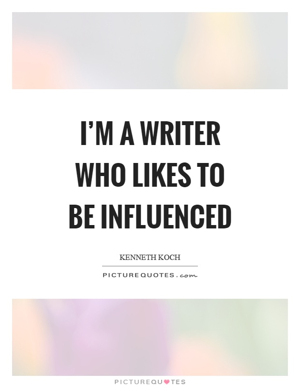 I'm a writer who likes to be influenced Picture Quote #1