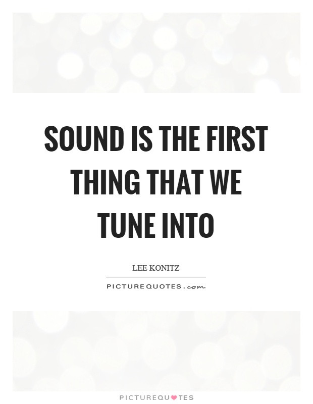 Sound is the first thing that we tune into Picture Quote #1