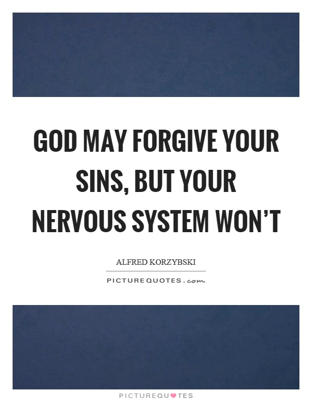 God may forgive your sins, but your nervous system won't Picture Quote #1