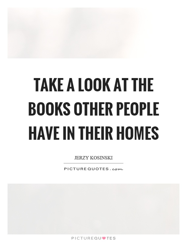 Take a look at the books other people have in their homes Picture Quote #1