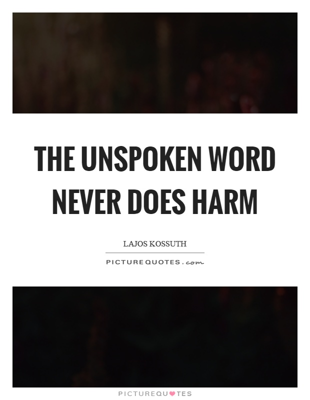 The unspoken word never does harm Picture Quote #1