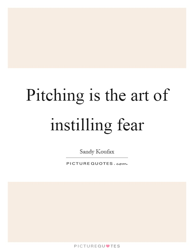 Pitching is the art of instilling fear Picture Quote #1