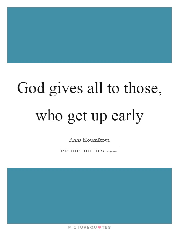 God gives all to those, who get up early Picture Quote #1