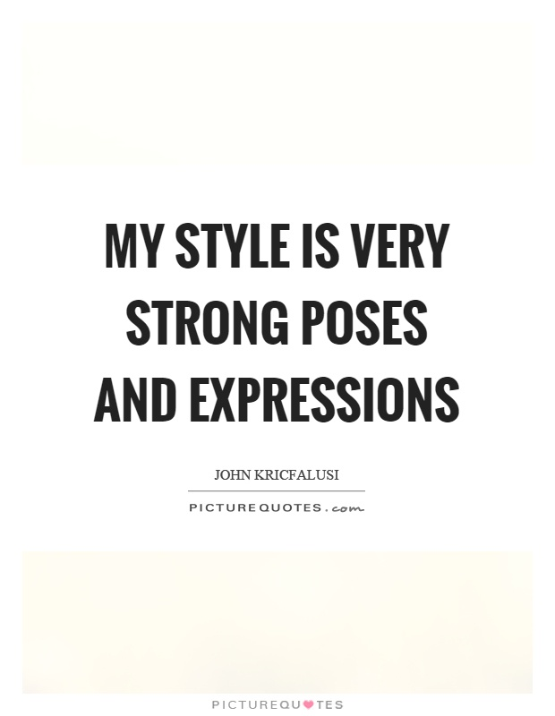 My style is very strong poses and expressions Picture Quote #1