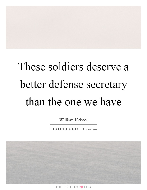 These soldiers deserve a better defense secretary than the one we have Picture Quote #1