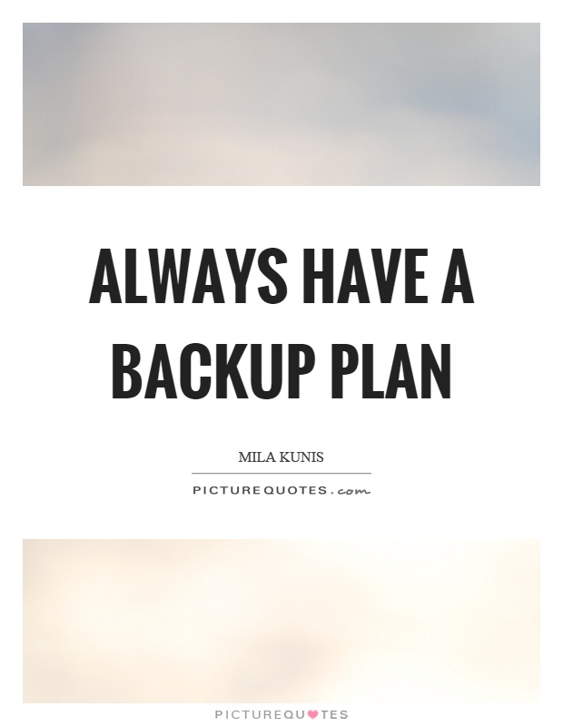 Always have a backup plan Picture Quote #1