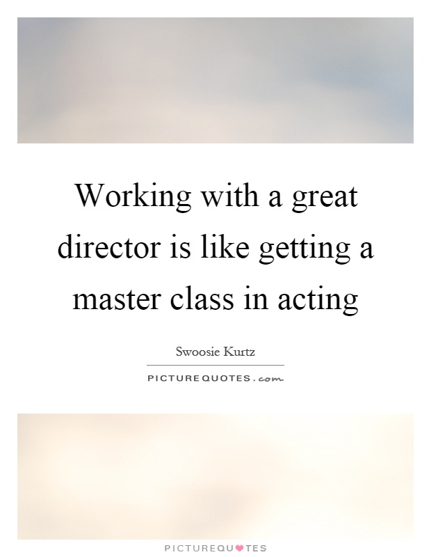 Working with a great director is like getting a master class in acting Picture Quote #1