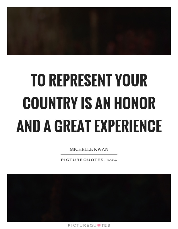 To represent your country is an honor and a great experience Picture Quote #1