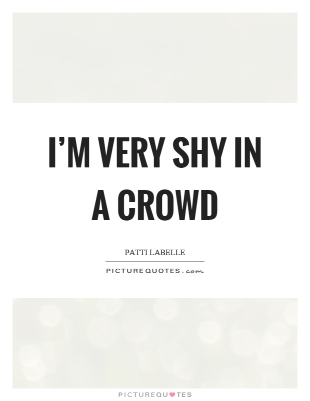 I'm very shy in a crowd Picture Quote #1