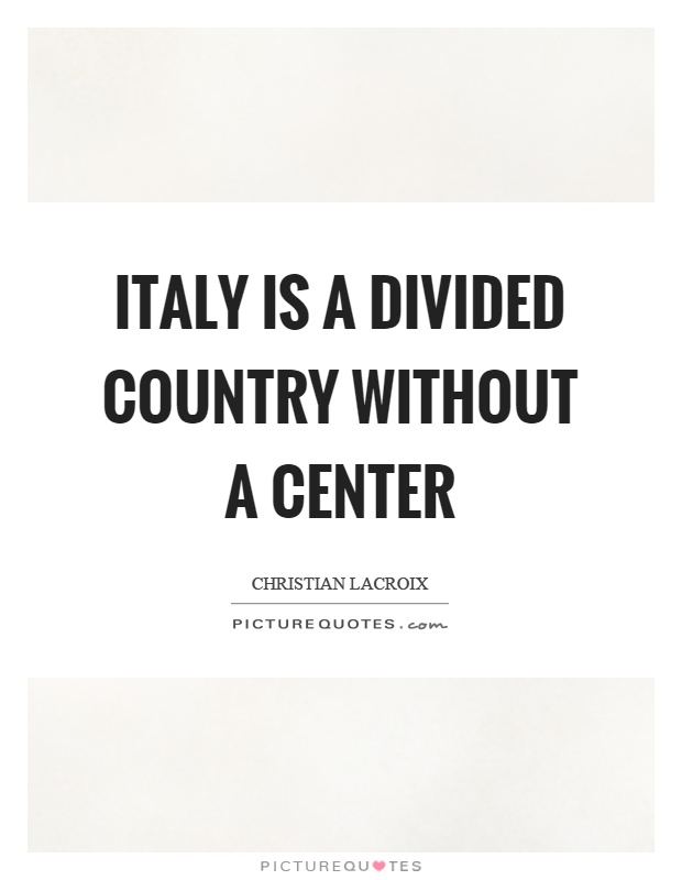 Italy is a divided country without a center Picture Quote #1