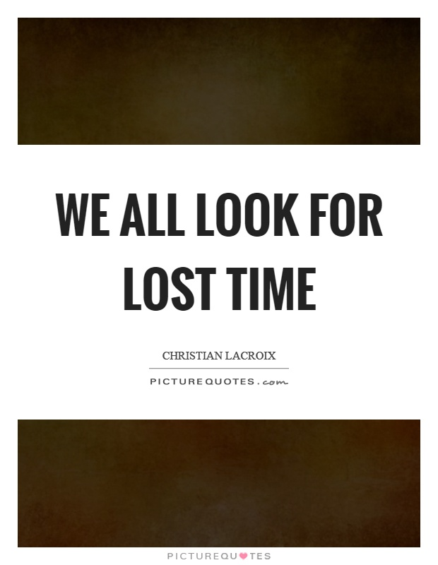 We all look for lost time Picture Quote #1
