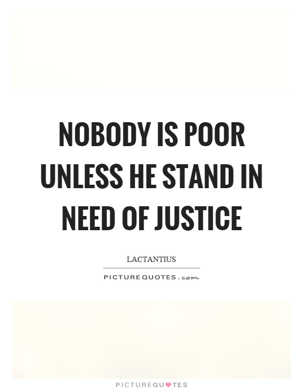 Nobody is poor unless he stand in need of justice Picture Quote #1