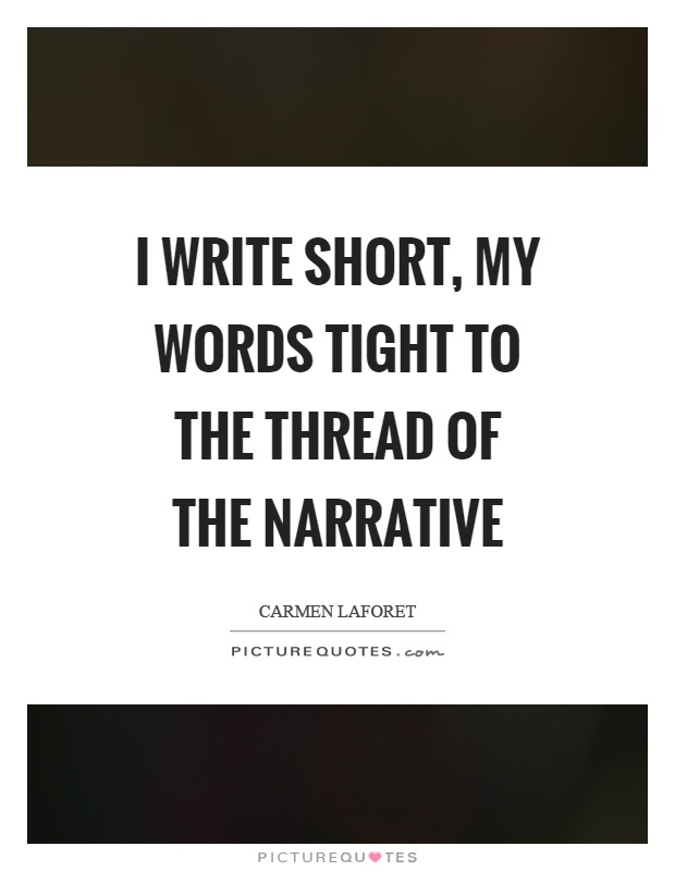 I write short, my words tight to the thread of the narrative Picture Quote #1