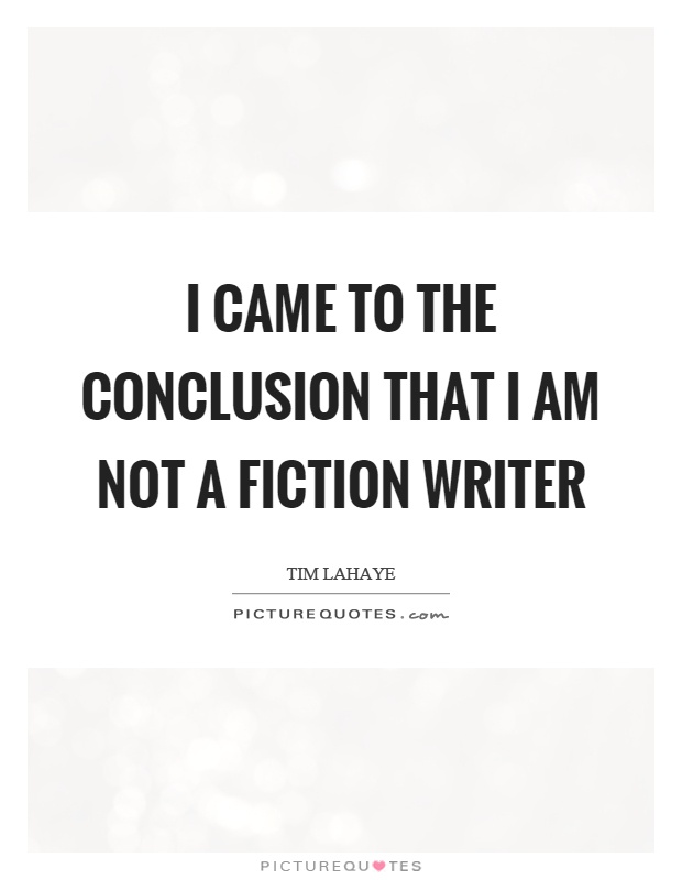 I came to the conclusion that I am not a fiction writer Picture Quote #1