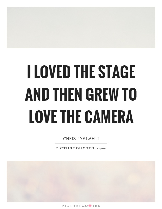 I loved the stage and then grew to love the camera Picture Quote #1