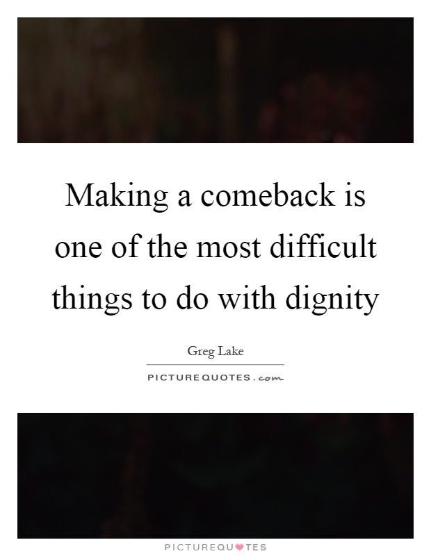 Making a comeback is one of the most difficult things to do with dignity Picture Quote #1
