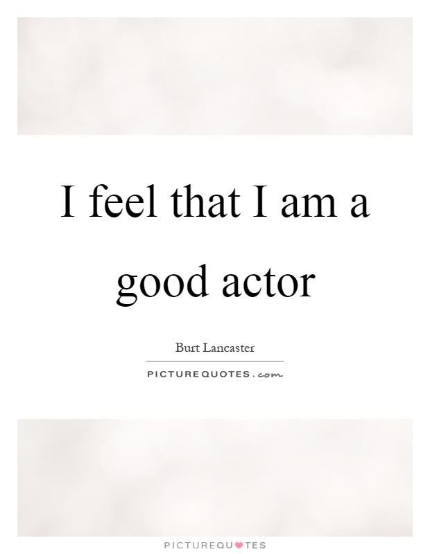 I feel that I am a good actor Picture Quote #1