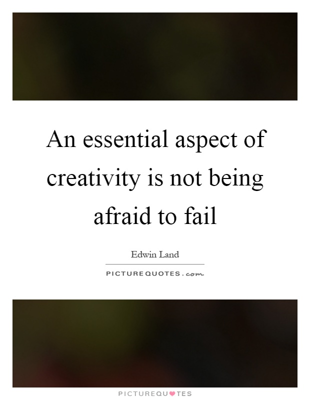 An essential aspect of creativity is not being afraid to fail Picture Quote #1