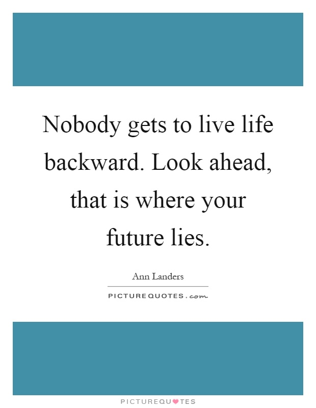 Nobody gets to live life backward. Look ahead, that is where your future lies Picture Quote #1