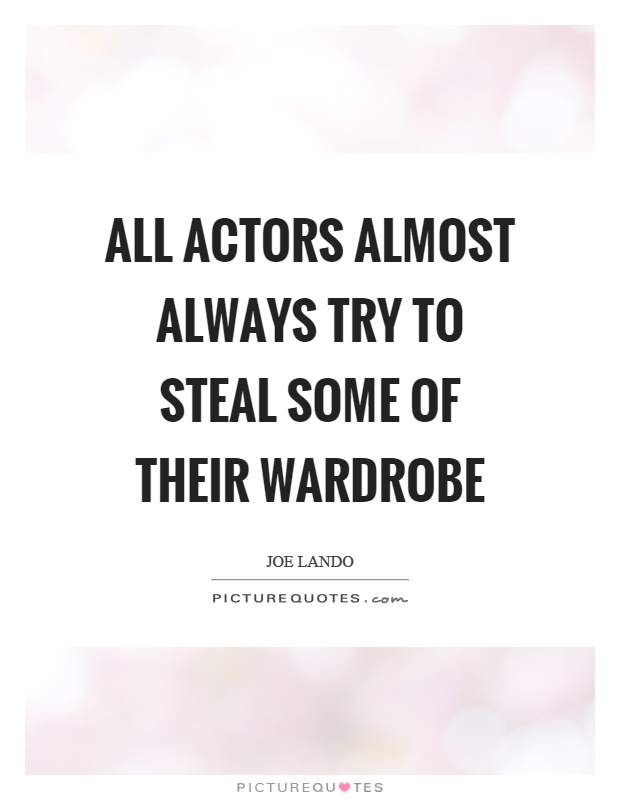All actors almost always try to steal some of their wardrobe Picture Quote #1