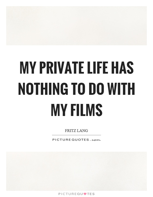 My private life has nothing to do with my films Picture Quote #1