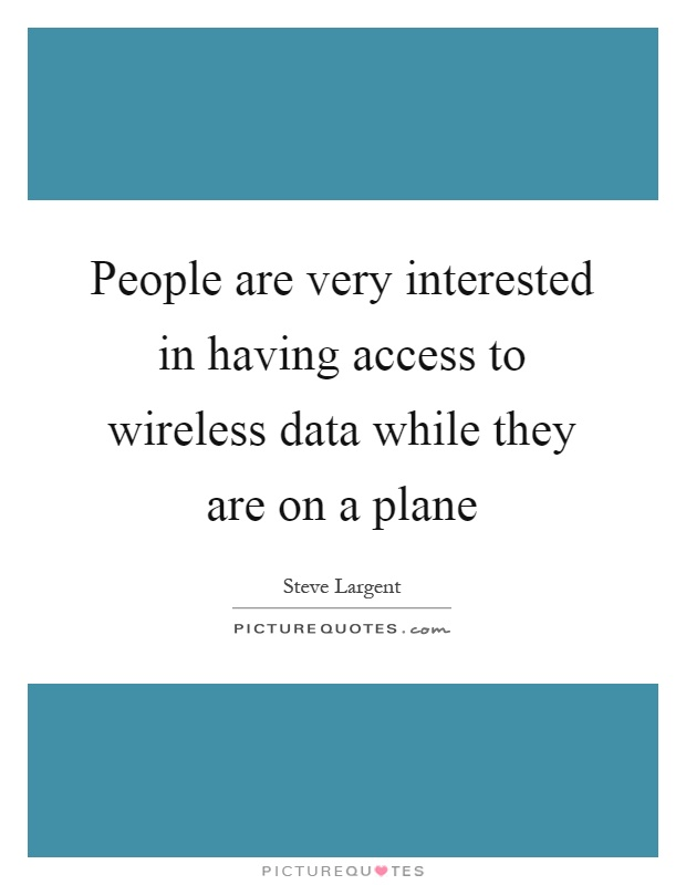 People are very interested in having access to wireless data while they are on a plane Picture Quote #1