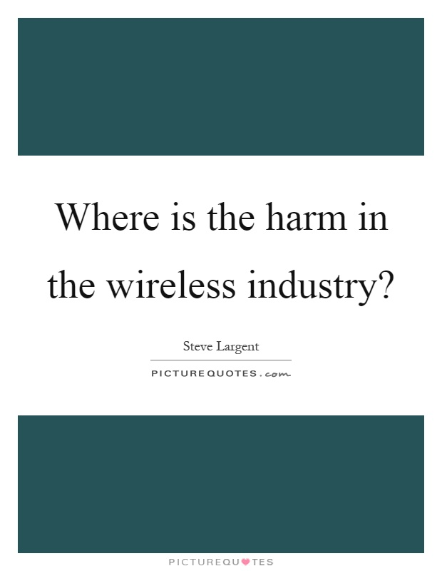Where is the harm in the wireless industry? Picture Quote #1
